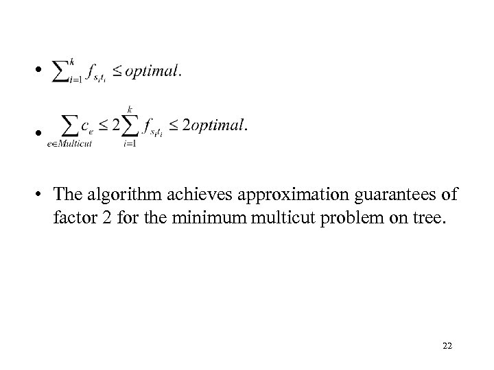 • • • The algorithm achieves approximation guarantees of factor 2 for the