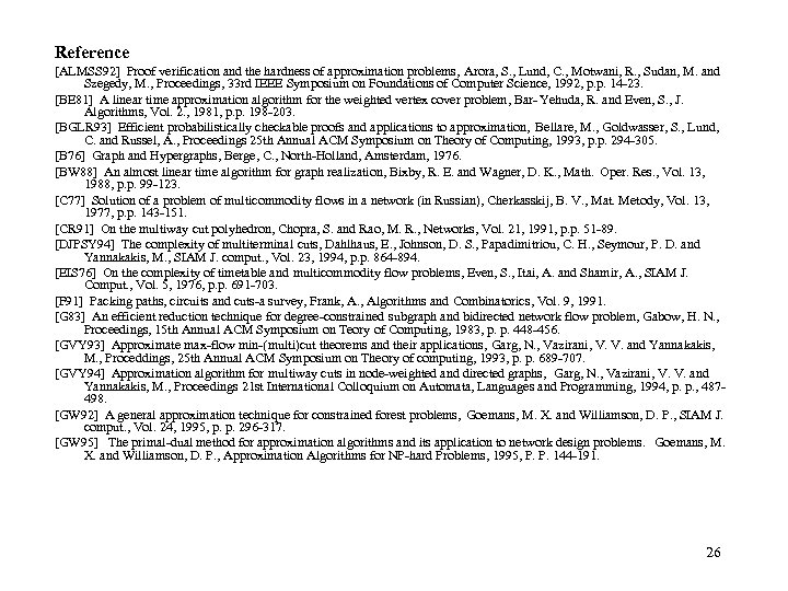 Reference [ALMSS 92] Proof verification and the hardness of approximation problems, Arora, S. ,