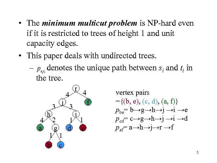 • The minimum multicut problem is NP-hard even if it is restricted to