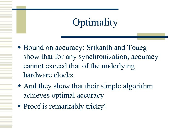 Optimality w Bound on accuracy: Srikanth and Toueg show that for any synchronization, accuracy