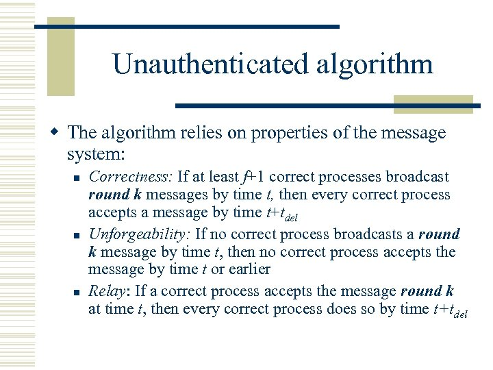 Unauthenticated algorithm w The algorithm relies on properties of the message system: n n