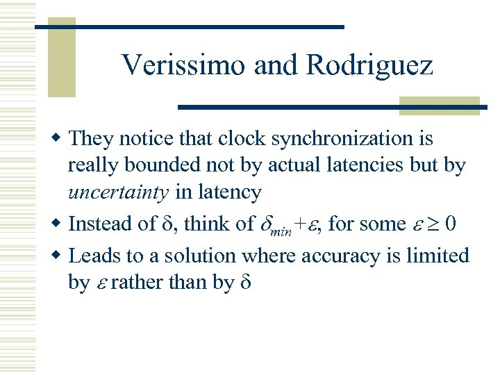 Verissimo and Rodriguez w They notice that clock synchronization is really bounded not by