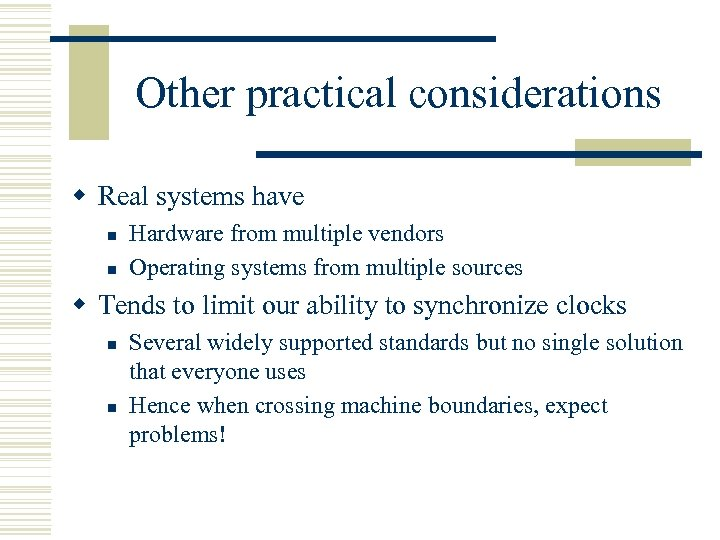 Other practical considerations w Real systems have n n Hardware from multiple vendors Operating