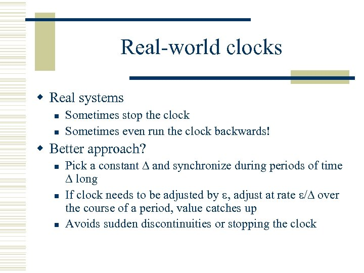 Real-world clocks w Real systems n n Sometimes stop the clock Sometimes even run