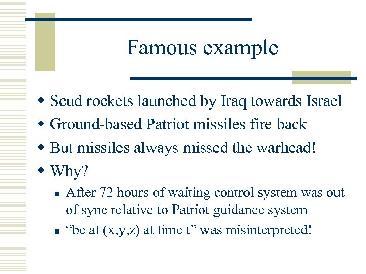 Famous example w Scud rockets launched by Iraq towards Israel w Ground-based Patriot missiles