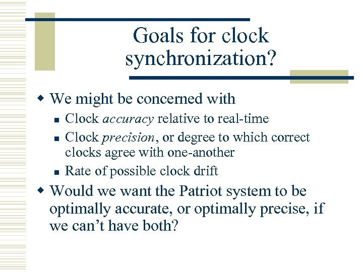 Goals for clock synchronization? w We might be concerned with n n n Clock