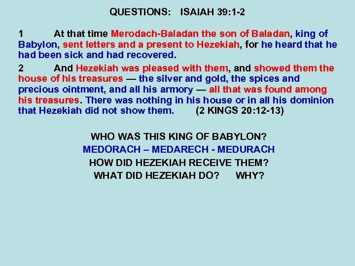 QUESTIONS: ISAIAH 39: 1 -2 1 At that time Merodach-Baladan the son of Baladan,
