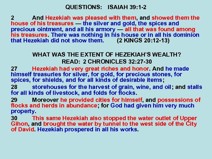 QUESTIONS: ISAIAH 39: 1 -2 2 And Hezekiah was pleased with them, and showed
