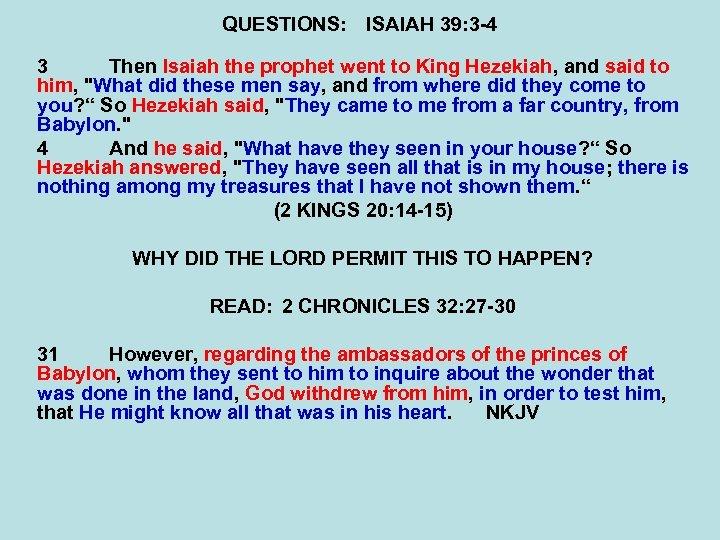 QUESTIONS: ISAIAH 39: 3 -4 3 Then Isaiah the prophet went to King Hezekiah,