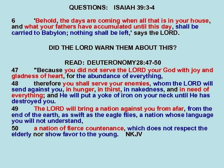 QUESTIONS: ISAIAH 39: 3 -4 6 'Behold, the days are coming when all that