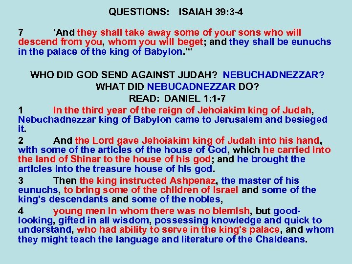 QUESTIONS: ISAIAH 39: 3 -4 7 'And they shall take away some of your