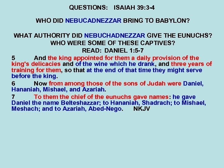 QUESTIONS: ISAIAH 39: 3 -4 WHO DID NEBUCADNEZZAR BRING TO BABYLON? WHAT AUTHORITY DID