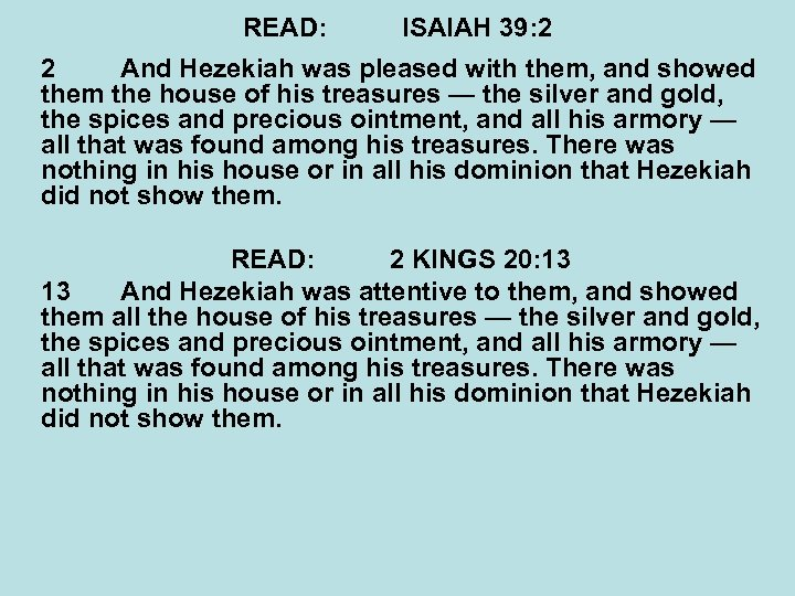 READ: ISAIAH 39: 2 2 And Hezekiah was pleased with them, and showed them