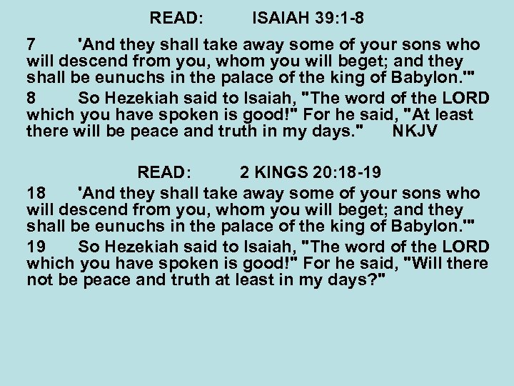 READ: ISAIAH 39: 1 -8 7 'And they shall take away some of your