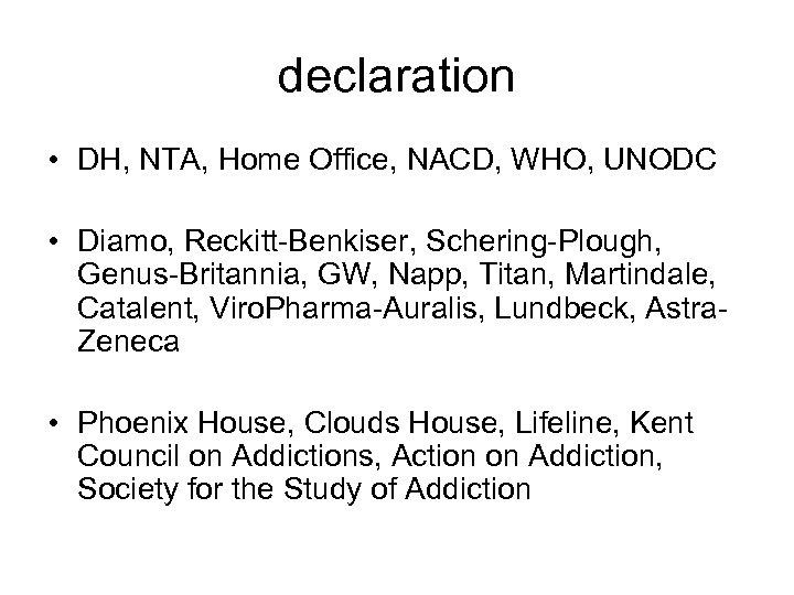 declaration • DH, NTA, Home Office, NACD, WHO, UNODC • Diamo, Reckitt-Benkiser, Schering-Plough, Genus-Britannia,