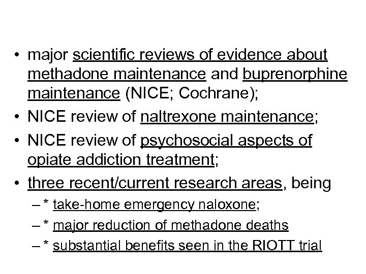 • major scientific reviews of evidence about methadone maintenance and buprenorphine maintenance (NICE;
