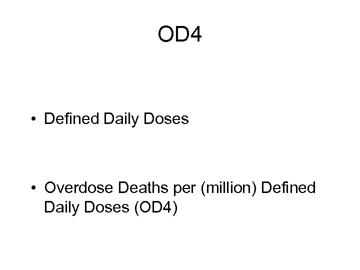 OD 4 • Defined Daily Doses • Overdose Deaths per (million) Defined Daily Doses