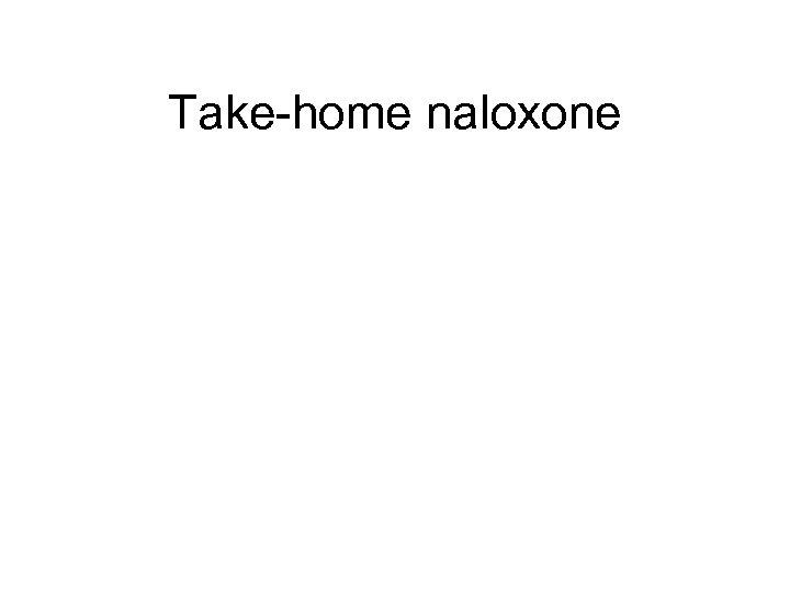 Take-home naloxone