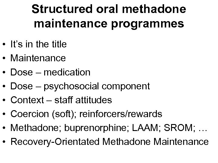 Structured oral methadone maintenance programmes • • It's in the title Maintenance Dose –