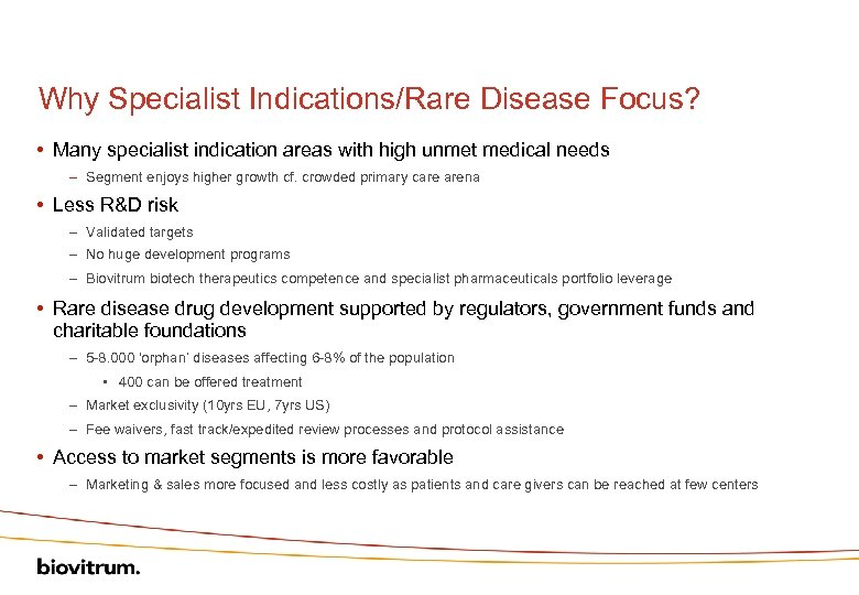 Why Specialist Indications/Rare Disease Focus? • Many specialist indication areas with high unmet medical