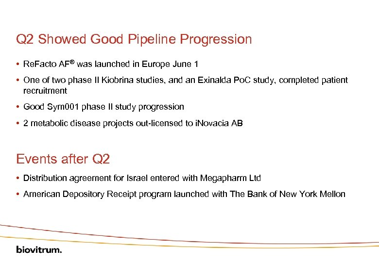 Q 2 Showed Good Pipeline Progression • Re. Facto AF® was launched in Europe