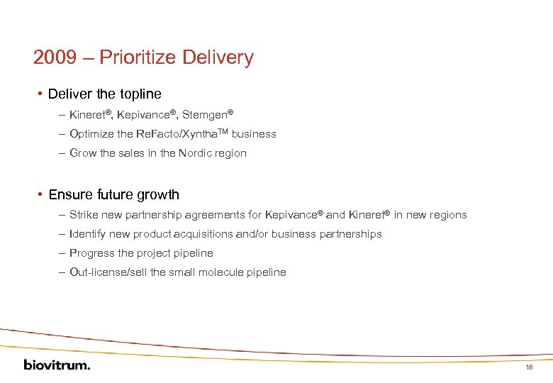 2009 – Prioritize Delivery • Deliver the topline – Kineret®, Kepivance®, Stemgen® – Optimize