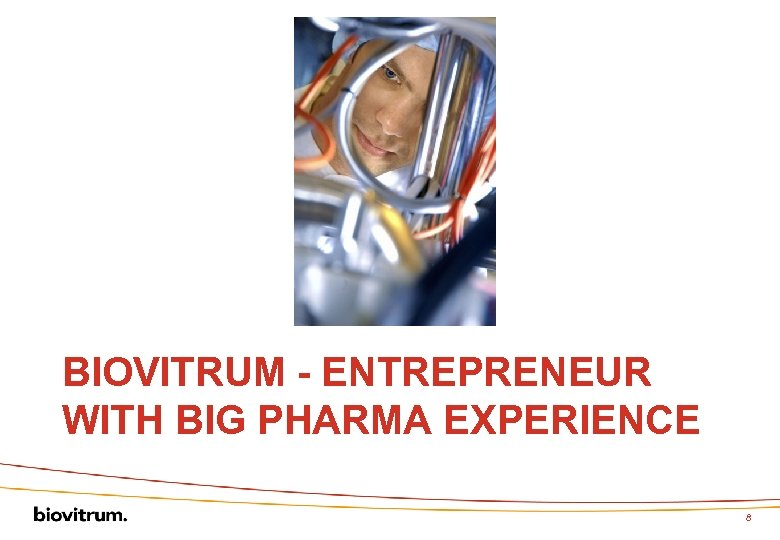 BIOVITRUM - ENTREPRENEUR WITH BIG PHARMA EXPERIENCE 8