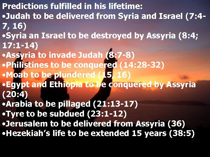 Predictions fulfilled in his lifetime: • Judah to be delivered from Syria and Israel
