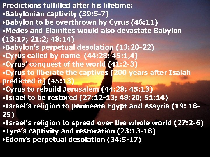 Predictions fulfilled after his lifetime: • Babylonian captivity (39: 5 -7) • Babylon to