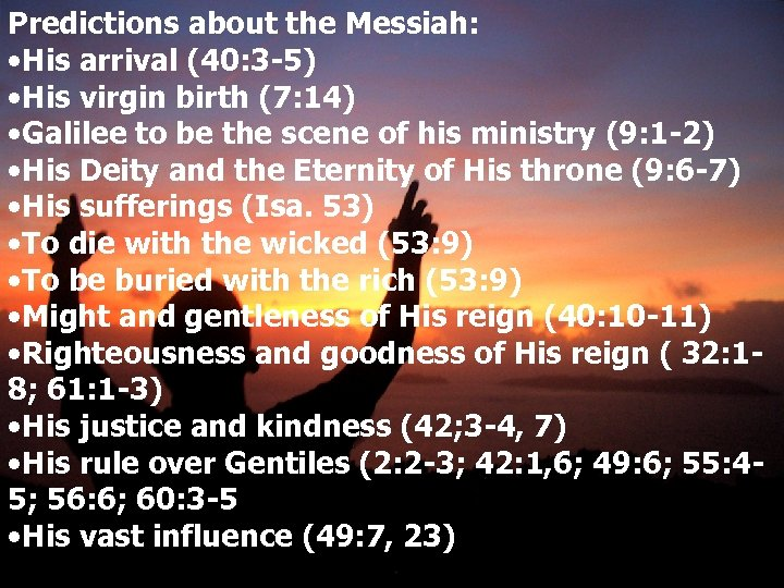 Predictions about the Messiah: • His arrival (40: 3 -5) • His virgin birth