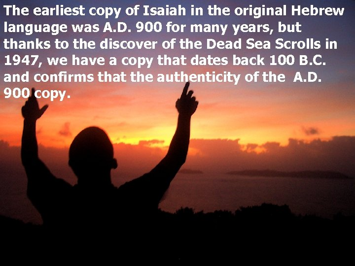 The earliest copy of Isaiah in the original Hebrew language was A. D. 900