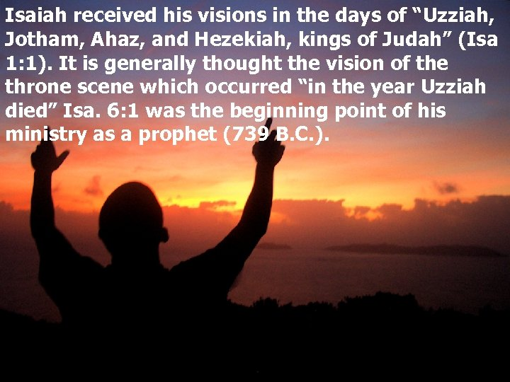 """Isaiah received his visions in the days of """"Uzziah, Jotham, Ahaz, and Hezekiah, kings"""