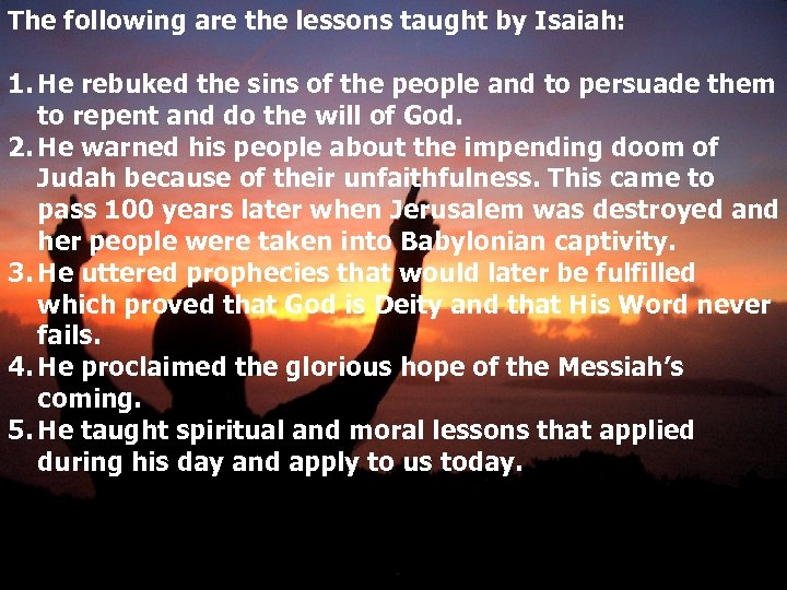 The following are the lessons taught by Isaiah: 1. He rebuked the sins of