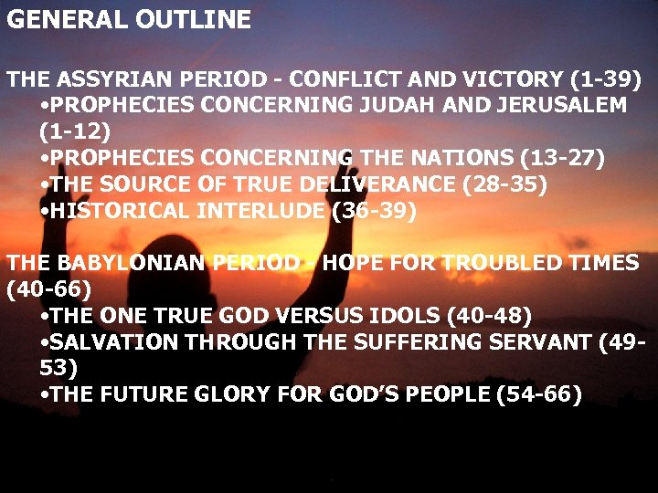 GENERAL OUTLINE THE ASSYRIAN PERIOD - CONFLICT AND VICTORY (1 -39) • PROPHECIES CONCERNING
