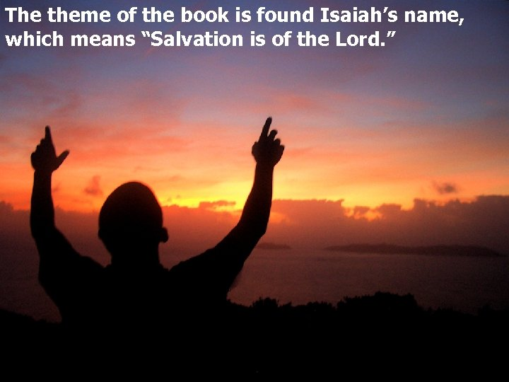 """The theme of the book is found Isaiah's name, which means """"Salvation is of"""