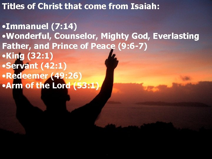 Titles of Christ that come from Isaiah: • Immanuel (7: 14) • Wonderful, Counselor,