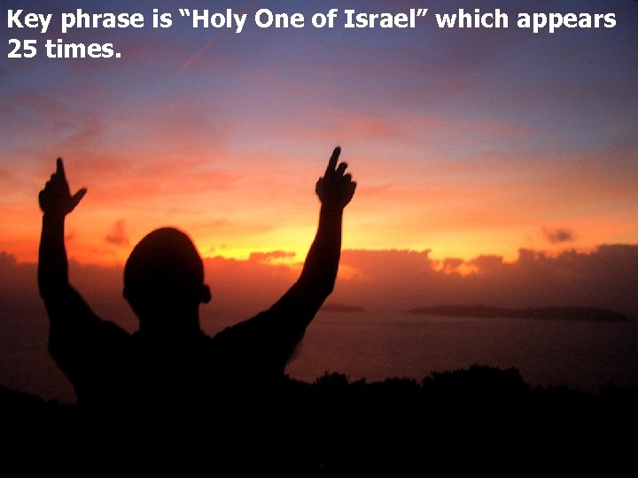 """Key phrase is """"Holy One of Israel"""" which appears 25 times."""