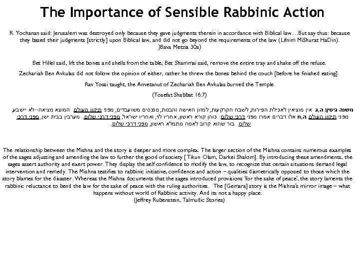 The Importance of Sensible Rabbinic Action R. Yochanan said: Jerusalem was destroyed only because