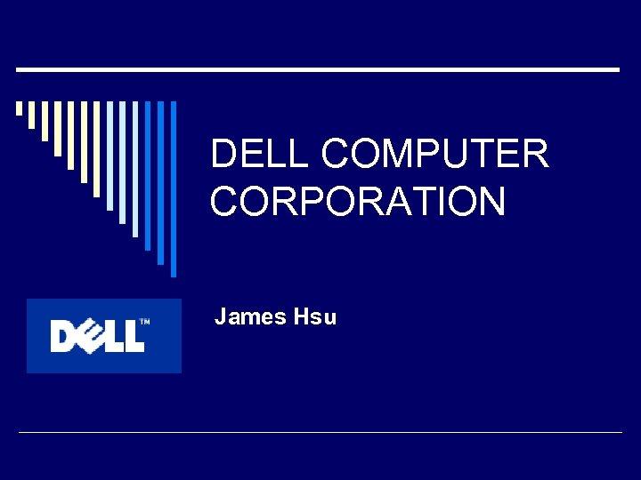 DELL COMPUTER CORPORATION James Hsu