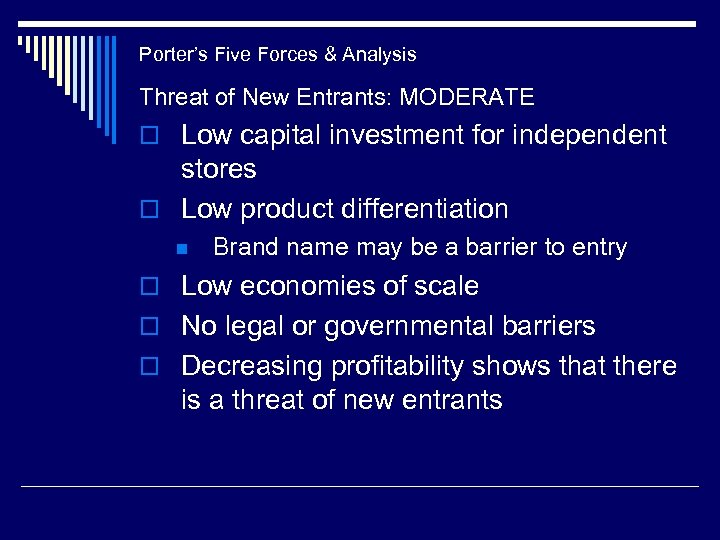 Porter's Five Forces & Analysis Threat of New Entrants: MODERATE o Low capital investment