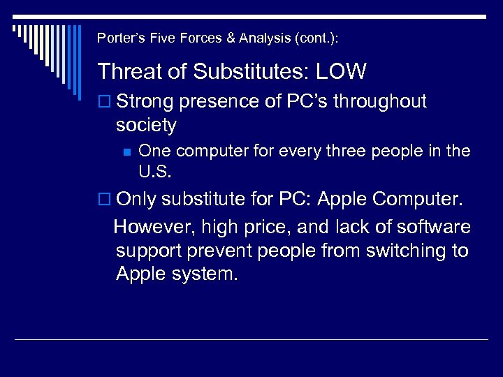 Porter's Five Forces & Analysis (cont. ): Threat of Substitutes: LOW o Strong presence