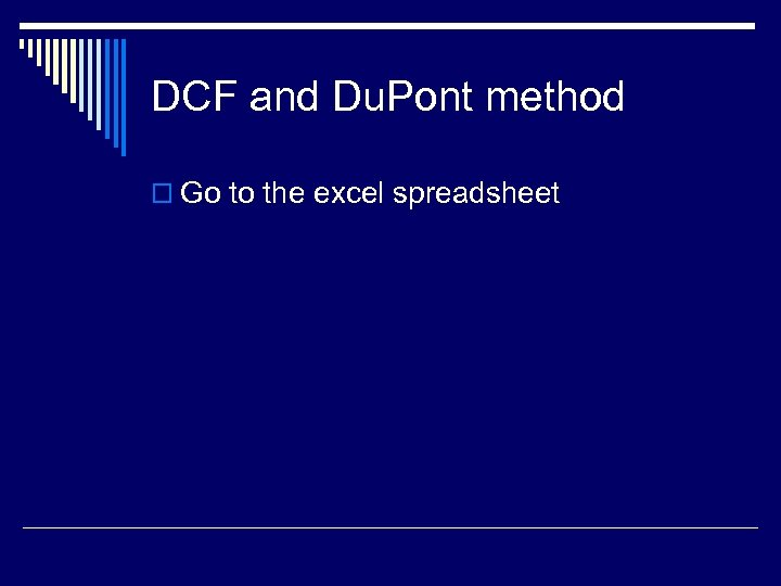 DCF and Du. Pont method o Go to the excel spreadsheet