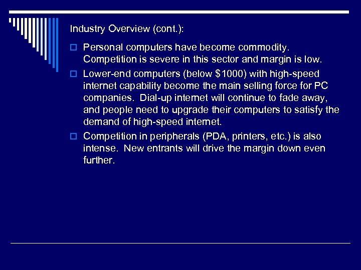 Industry Overview (cont. ): o Personal computers have become commodity. Competition is severe in