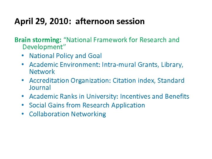 "April 29, 2010: afternoon session Brain storming: ""National Framework for Research and Development"" •"