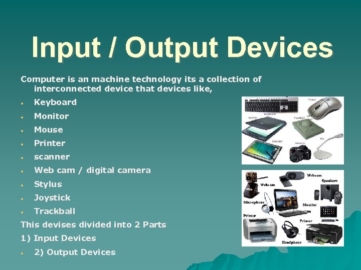 Input / Output Devices Computer is an machine technology its a collection of interconnected