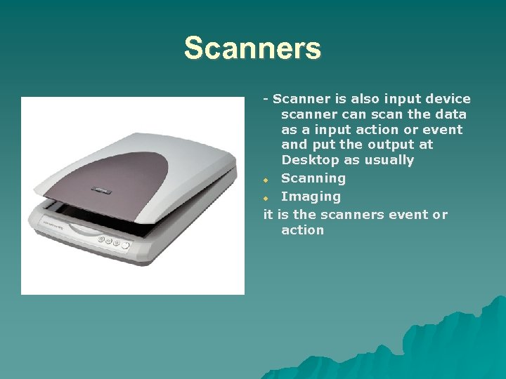 Scanners - Scanner is also input device scanner can scan the data as a