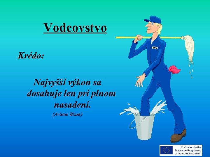 Vodcovstvo Krédo: Najvyšší výkon sa dosahuje len pri plnom nasadení. (Arlene Blum)