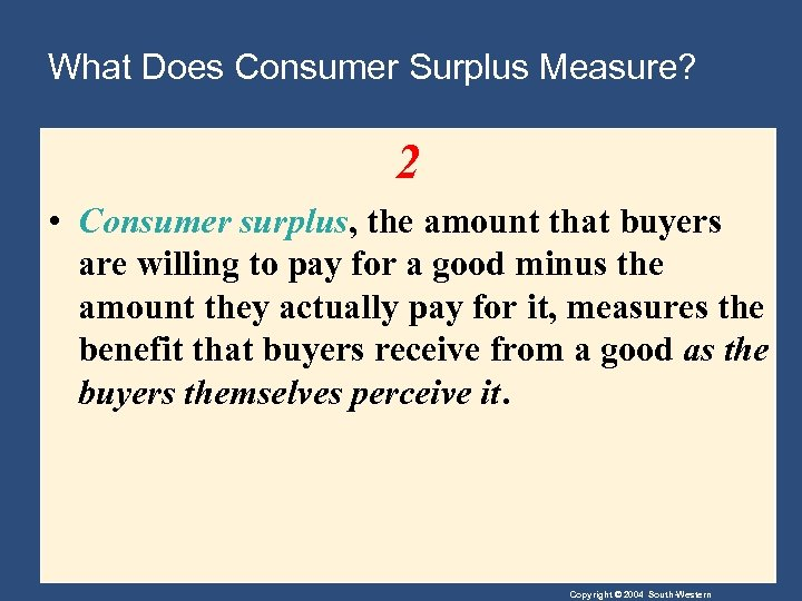 What Does Consumer Surplus Measure? 2 • Consumer surplus, the amount that buyers are