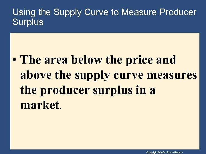 Using the Supply Curve to Measure Producer Surplus • The area below the price