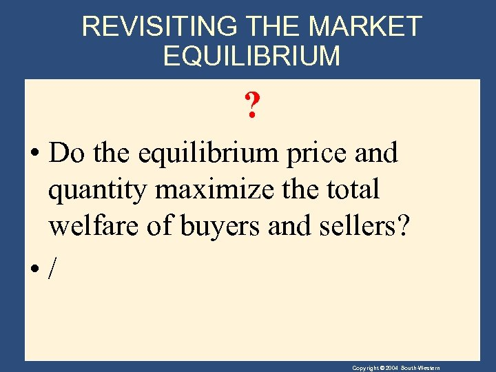 REVISITING THE MARKET EQUILIBRIUM ? • Do the equilibrium price and quantity maximize the